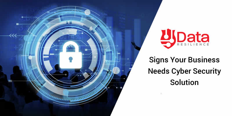 Signs Your Business Needs Cyber Security Solution